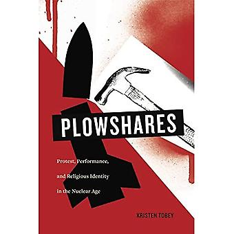 Plowshares: Protest, Performance, and Religious Identity in the Nuclear Age