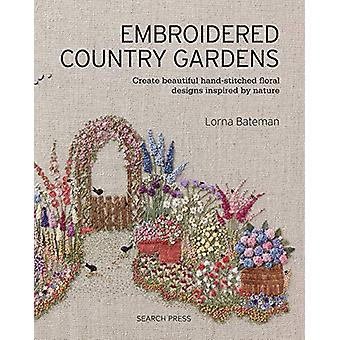 Embroidered Country Gardens - Create Beautiful Hand-Stitched Floral De
