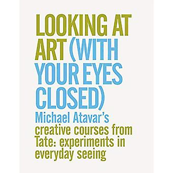 Looking At Art (With Your Eyes Closed) Michael Atavar's Creative Cour