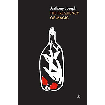 The Frequency of Magic by Anthony Joseph - 9781845234553 Book