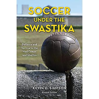 Soccer under the Swastika - Defiance and Survival in the Nazi Camps an