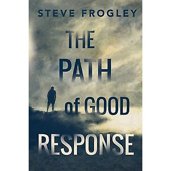 The Path of Good Response by Steve Frogley