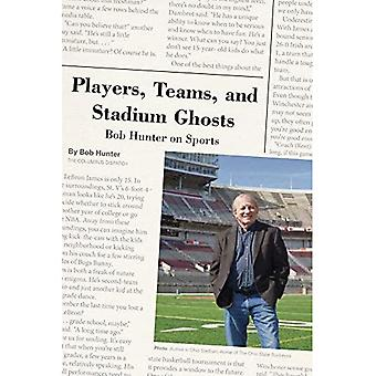 Players, Teams, and Stadium� Ghosts: Bob Hunter on Sports