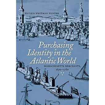 Purchasing Identity in the Atlantic World - Massachusetts Merchants -