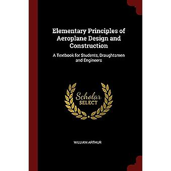 Elementary Principles of Aeroplane Design and Construction - A Textboo