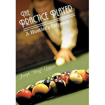 The Practice Player - A Hustler's Odyssey by Joseph Bing Quijote - 978