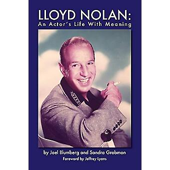 Lloyd Nolan - An Actors Life with Meaning by Joel Blumberg - 978159393