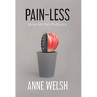 Pain-Less - Living with Pain - Finding Joy by Anne Welsh - 97817813290