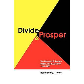 Divide and Prosper - The Heirs of I. G. Farben Under Allied Authority