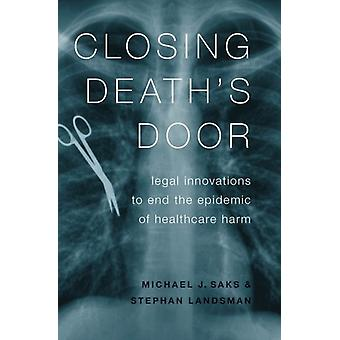 Closing Deaths Door by Saks & Michael J. Regents Professor of Law and Psychology & Regents Professor of Law and Psychology & Sandra Day OConnor College of Law & Arizona State UniversityLandsman & Stephan Emeritus Professo