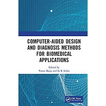 Computeraided Design and Diagnosis Methods for Biomedical Applications by Edited by Varun Bajaj & Edited by G R Sinha