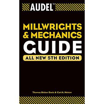 Audel Millwrights and Mechanics Guide by Thomas B Davis & Carl A Nelson