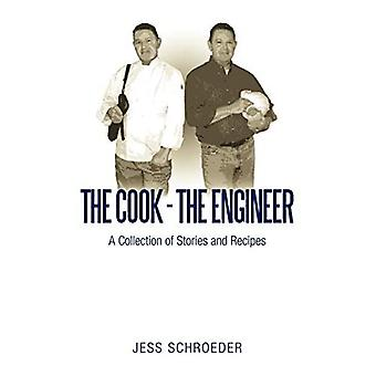 The Cook - The Engineer: A Collection of Stories and Recipes