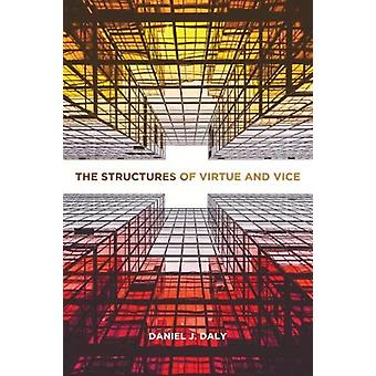 The Structures of Virtue and Vice by Daniel J. Daly