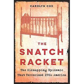 Snatch Racket The Kidnapping Epidemic That Terrorized 1930s America