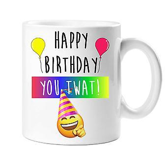 Happy Birthday You Tw*t Mug