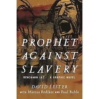Prophet Against Slavery  Benjamin Lay A Graphic History by David Lester & Marcus Rediker