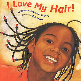 I Love My Hair! by Natasha Anastasia Tarpley - E.B. Lewis - 978031652