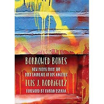 Prestado los huesos - nuevos poemas de la poeta laureado de Los Angeles por Lu