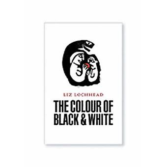 The Colour of Black and White by Liz Lochhead - 9780954407520 Book