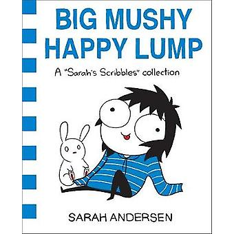 Big Mushy Happy Lump - A Sarah's Scribbles Collection by Sarah Anderse