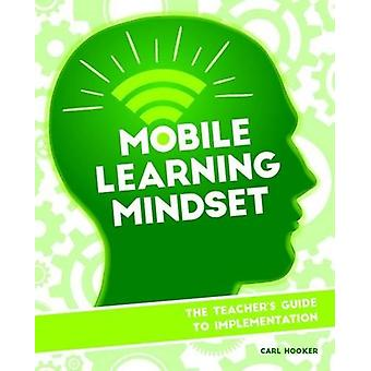 Mobile Learning Mindset - The Teacher's Guide to Implementation by Car