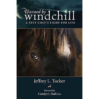 Värmas av Windchill - en liten Colt kamp för livet av Jeffrey L. Tuck
