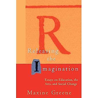 Het vrijgeven van de verbeelding: Essays on onderwijs, kunst en sociale verandering (Jossey-Bass onderwijs)