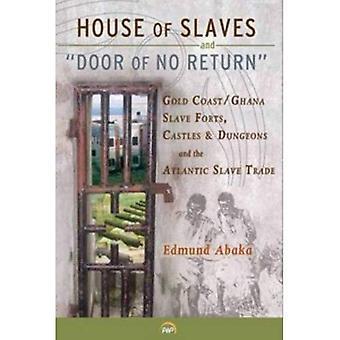 Huis van slaven & 'Deur van No Return': Goudkust/Ghanese slaaf forten, kastelen en kerkers en de Atlantische slaaf...