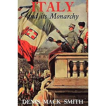 Italy and Its Monarchy by Smith & Denis Mack