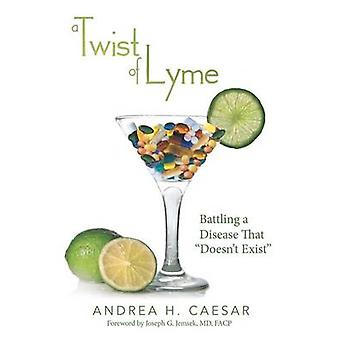 A Twist of Lyme Battling a Disease That Doesnt Exist by Caesar & Andrea H.