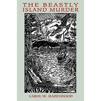 The Beastly Island Murder by Hazelwood & Carol W.