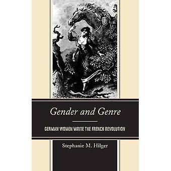 Suku puoli ja Genre Saksan naiset kirjoittaa Ranskan vallan kumouksen Stephanie M Hilger