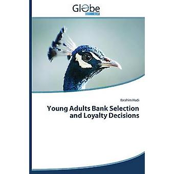 Young Adults Bank Selection and Loyalty Decisions by Hadi Ibrahim