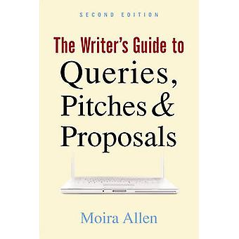 The Writer's Guide to Queries - Pitches and Proposals (2nd) by Moira