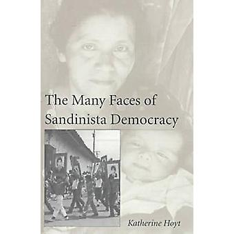 The Many Faces of Sandinista Democracy by Katherine Hoyt - 9780896801