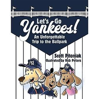 Let's Go Yankees - An Unforgettable Trip to the Ballpark by Scott Pito