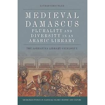 Medieval Damascus - Plurality and Diversity in an Arabic Library - The