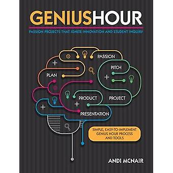 Genius Hour - Passion Projects That Ignite Innovation and Student Inqu