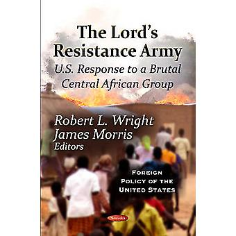 The Lord's Resistance Army - U.S. Response to a Brutal Central African