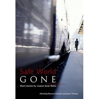 Safe World Gone - Short Stories by Women from Wales by Patricia Dunck