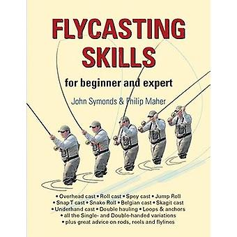 Flycasting Skills - for Beginner and Expert by John Symonds - Philip M