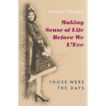 Making Sense of Life Before We L'eve - Those Were the Days by Yvonne N