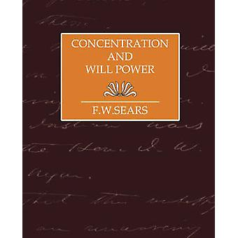 Concentration and Will Power par F. W. Sears et Sears