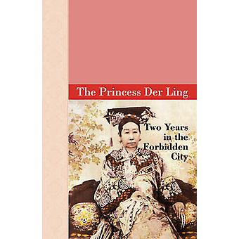 Two Years in the Forbidden City by Ling & The Princess Der