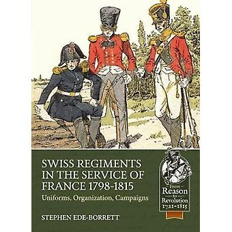Swiss Regiments in the Service of France 17981815 by Stephen EdeBorrett
