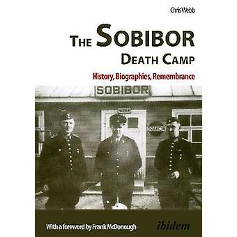 The Sobibor Death Camp. History Biographies Remembrance by Webb & Chris