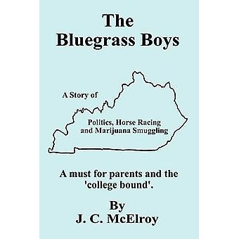 The Bluegrass Boys  A Story of Politics Horse Racing and Marijuana Smuggling by McElroy & J. C.