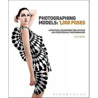 Photographing Models 1000 Poses by Siegel & Eliot