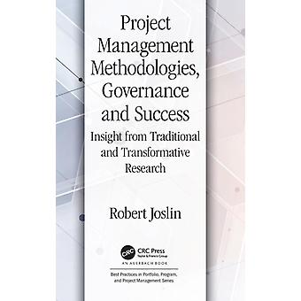 Project Management Methodologies Governance and Success  Insight from Traditional and Transformative Research by Joslin & Robert